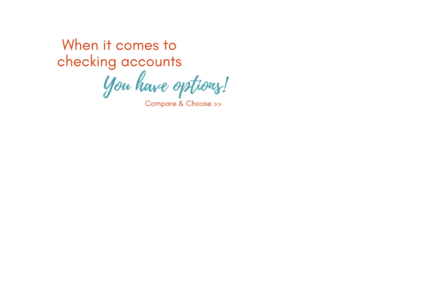 You Have Checking Account Options click to learn more