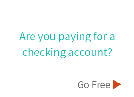 Are you paying for a checking account? Go free!